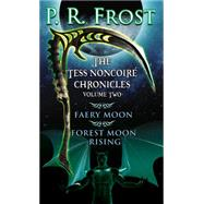 The Tess Noncoire Chronicles: Faery Moon/ Forest Moon Rising by Frost, P. R., 9780756410254