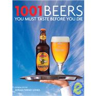 1001 Beers You Must Taste Before You Die by Tierney-Jones, Adrian, 9780789320254