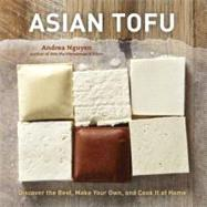 Asian Tofu : Discover the Best, Make Your Own, and Cook It at Home by Nguyen, Andrea Quynhgiao; Caruso, Maren, 9781607740254