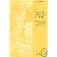Taoism Under the T'ang Religion & Empire During the Golden Age of Chinese by Barrett, T. H., 9781891640254
