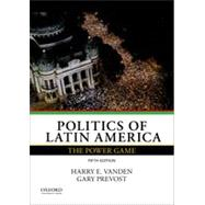 Politics of Latin America The Power Game by Vanden, Harry E.; Prevost, Gary, 9780199340255
