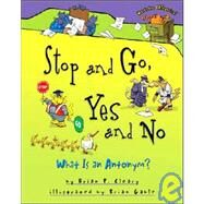 Stop and Go, Yes and No : What Is an Antonym? by Cleary, Brian P., 9780822590255
