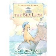The Sea Lion by Rylant, Cynthia; McDaniels, Preston, 9781481460255
