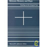 Between Memory and Hope: Readings on the Liturgical Year by Johnson, Maxwell E., 9780814660256