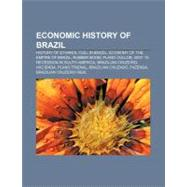 Economic History of Brazil : Economic History of Brazil, Economy of the Empire of Brazil, Rubber Boom, Plano Collor, Brazilian Cruzeiro by , 9781156730256