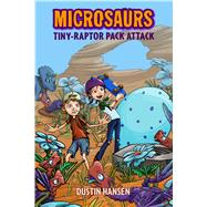 Microsaurs: Tiny-Raptor Pack Attack by Hansen, Dustin; Hansen, Dustin, 9781250090256