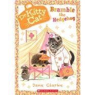 Bramble the Hedgehog (Dr. KittyCat #10) by Clarke, Jane, 9781338200256