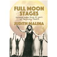 Full Moon Stages Personal notes from 50 years of The Living Theatre by Malina, Judith, 9781941110256