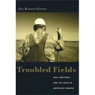 Troubled Fields : Men, Emotions, and the Crisis in American Farming