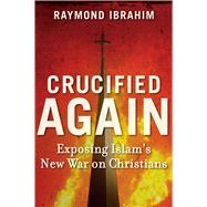 Crucified Again by Ibrahim, Raymond, 9781621570257