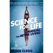 Science for Life A Manual for Better Living by Clegg, Brian, 9781785780257