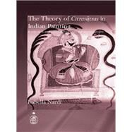 The Theory of Citrasutras in Indian Painting: A Critical Re-evaluation of their Uses and Interpretations by Nardi; Isabella, 9781138990258