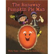 The Runaway Pumpkin Pie Man by Town, Vicky; Baird, Roberta, 9781455620258