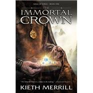 The Immortal Crown by Merrill, Kieth, 9781629720258