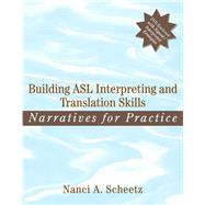 Building ASL Interpreting and Translation Skills Narratives for Practice (with DVD) by Scheetz, Nanci A., 9780205470259