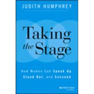 Taking the Stage: How Women Can Speak Up, Stand Out, and Succeed by Humphrey, Judith, 9781118870259