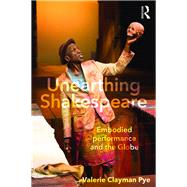 Unearthing Shakespeare: Embodied Performance and the Globe by Pye; Valerie Clayman, 9781138670259