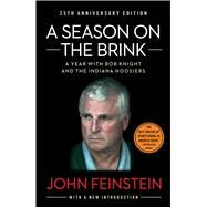 A Season on the Brink A Year with Bob Knight and the Indiana Hoosiers by Feinstein, John, 9781451650259