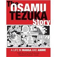 The Osamu Tezuka Story: A Life in Manga and Anime by Ban, Toshio; Tezuka Productions; Schodt, Frederik L., 9781611720259