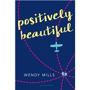 Positively Beautiful by Mills, Wendy, 9781681190259