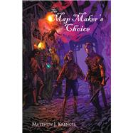 The Map Maker's Choice by Krengel, Matthew J., 9781682010259