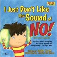I Just Don't Like the Sound of No!: My Story about Accepting 'No' for an Answer and Disagreeing...the Right Way! by Cook, Julia; De Weerd, Kelsey, 9781934490259