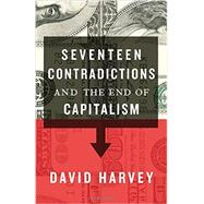 Seventeen Contradictions and the End of Capitalism by Harvey, David, 9780199360260