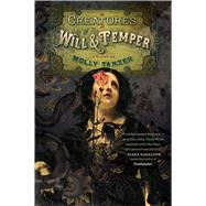 Creatures of Will and Temper by Tanzer, Molly, 9781328710260