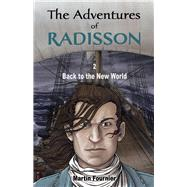The Adventures of Radisson 2: Back to the New World by Fournier, Martin, 9781771860260