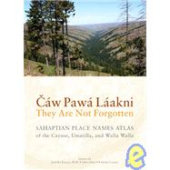 Caw Pawa Laakni, They Are Not Forgotten: Sahaptian Place Names Atlas of the Cayuse, Umatilla, and Walla Walla by Karson, Jennifer, 9780295990262
