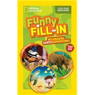 National Geographic Kids Funny Fill-in: My Amazing Earth Adventures by NATIONAL GEOGRAPHIC KIDS, 9781426320262