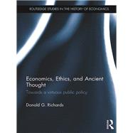 Economics, Ethics, and Ancient Thought: Towards a Virtuous Public Policy by Richards; Donald, 9781138840263