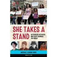 She Takes a Stand: 16 Fearless Activists Who Have Changed the World by Ross, Michael Elsohn, 9781613730263
