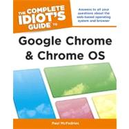 The Complete Idiot's Guide to Google Chrome and Chrome OS by McFedries, Paul, 9781615640263