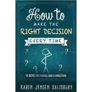 How to Make the Right Decision Every Time: 10 Keys for Finding God's Direction by Jensen-salisbury, Karen, 9781629980263
