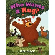 Who Wants a Hug? by Mack, Jeff, 9780062220264