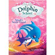 Splash's Secret Friend (Dolphin School #3) by Hapka, Catherine, 9780545750264