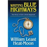 Writing Blue Highways by Heat-Moon, William Least, 9780826220264