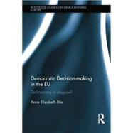 Democratic Decision-making in the EU: Technocracy in Disguise? by Stie; Anne Elizabeth, 9781138830264