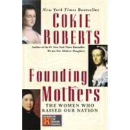 Founding Mothers : The Women Who Raised Our Nation by Roberts, Cokie, 9780060090265