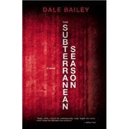 The Subterranean Season A Novel by Bailey, Dale, 9781630230265