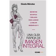 Una guía rápida de imagen integral / A Comprehensive Image Guide by Méndez, Gisela, 9786075270265