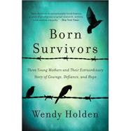 Born Survivors by Holden, Wendy, 9780062370266