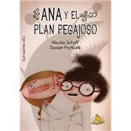 Ana y el plan pegajoso / Ana and the Sticky Plan by Schuff, Nicolas; Fraticelli, Damian; mEy!, 9789877030266
