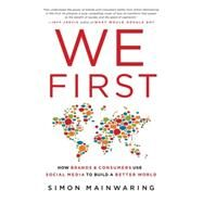 We First: How Brands and Consumers Use Social Media to Build a Better World by Mainwaring, Simon, 9780230110267