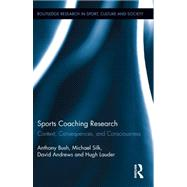 Sports Coaching Research: Context, Consequences, and Consciousness by Bush; Anthony, 9780415890267