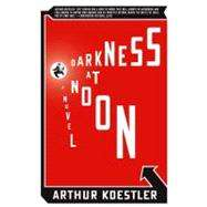 Darkness at Noon A Novel by Koestler, Arthur, 9781416540267