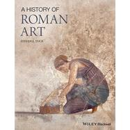A History of Roman Art by Tuck, Steven L., 9781444330267