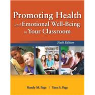 Promoting Health and Emotional Well-being in Your Classroom by Page, Randy M., Ph.D.; Page, Tana S., 9781449690267