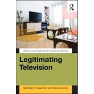 Legitimating Television: Media Convergence and Cultural Status by Newman; Michael Z, 9780415880268
